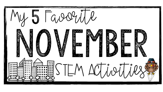 My 5 Favorite November STEM Activities